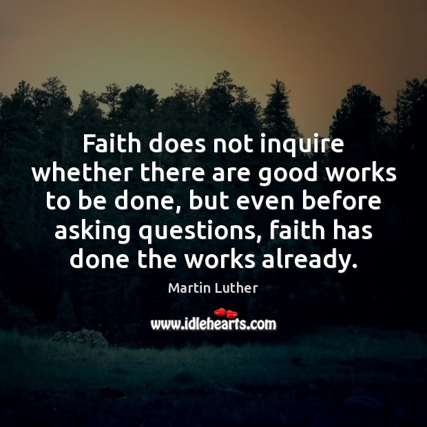 Faith does not inquire whether there are good works to be done, Image