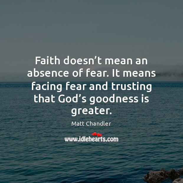 Faith doesn't mean an absence of fear. It means facing fear Image