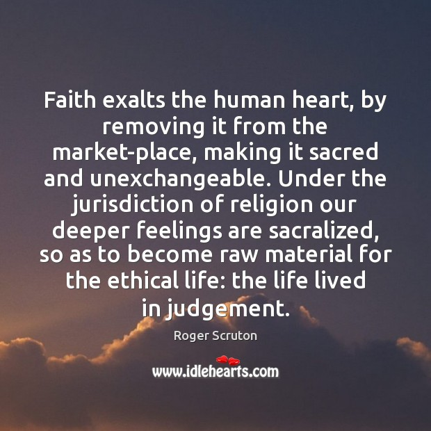 Faith exalts the human heart, by removing it from the market-place, making Image