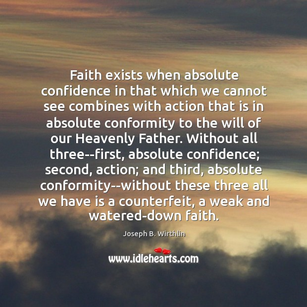 Faith exists when absolute confidence in that which we cannot see combines Image
