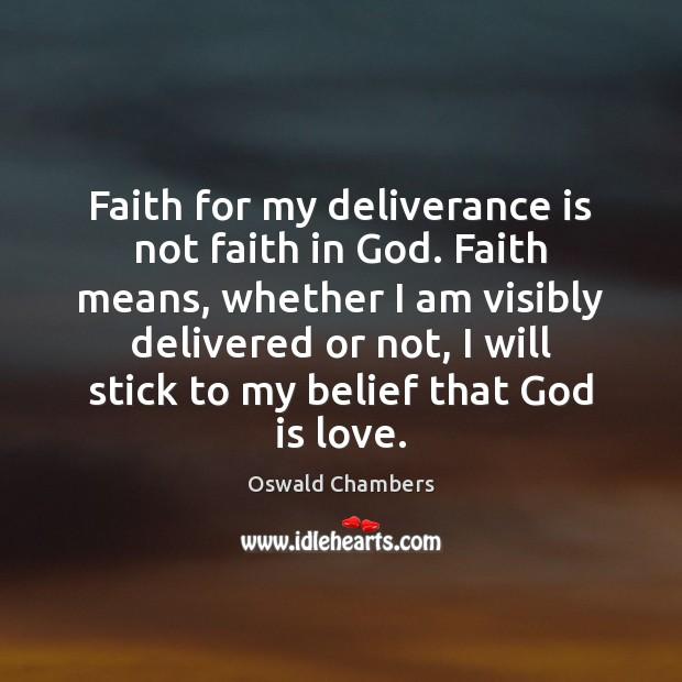 Image, Faith for my deliverance is not faith in God. Faith means, whether