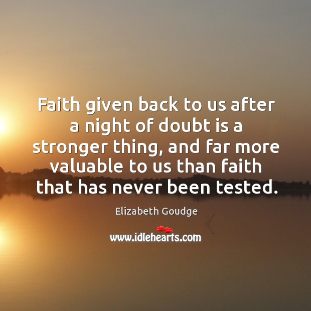 Faith given back to us after a night of doubt is a stronger thing, and far more valuable Elizabeth Goudge Picture Quote