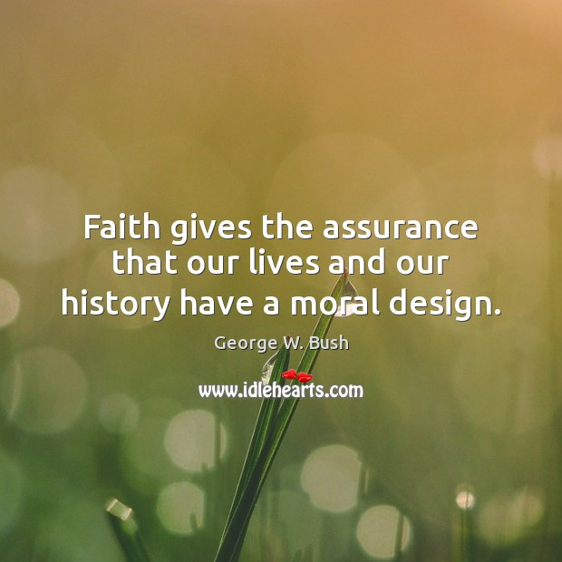 Image, Faith gives the assurance that our lives and our history have a moral design.