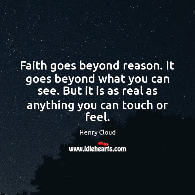 Image, Faith goes beyond reason. It goes beyond what you can see. But