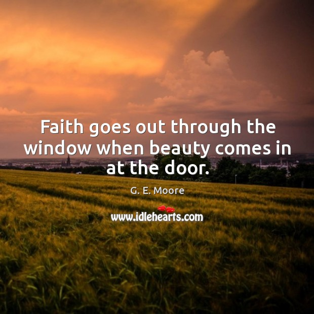 Faith goes out through the window when beauty comes in at the door. Image