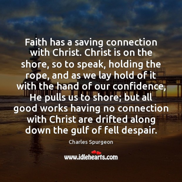 Image, Faith has a saving connection with Christ. Christ is on the shore,