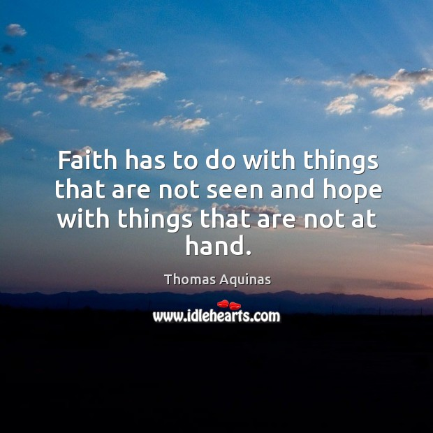 Image, Faith has to do with things that are not seen and hope with things that are not at hand.