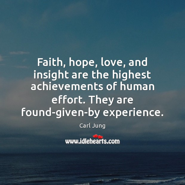 Faith, hope, love, and insight are the highest achievements of human effort. Carl Jung Picture Quote