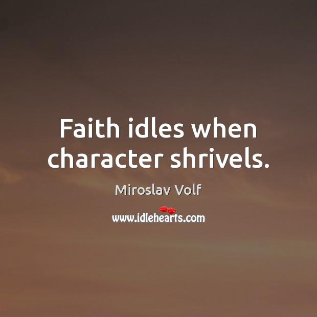 Faith idles when character shrivels. Image