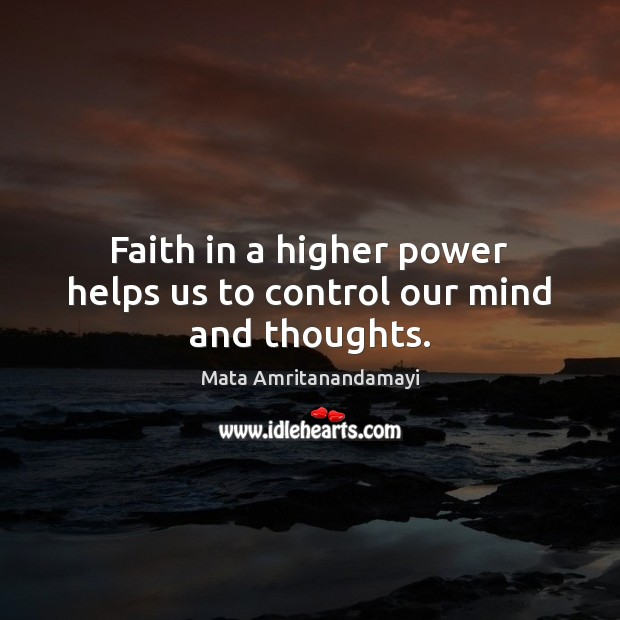 Faith in a higher power helps us to control our mind and thoughts. Image