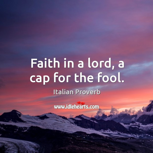Image, Faith in a lord, a cap for the fool.