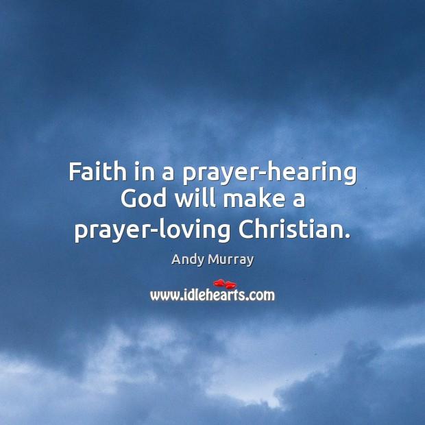 Image, Faith in a prayer-hearing God will make a prayer-loving Christian.