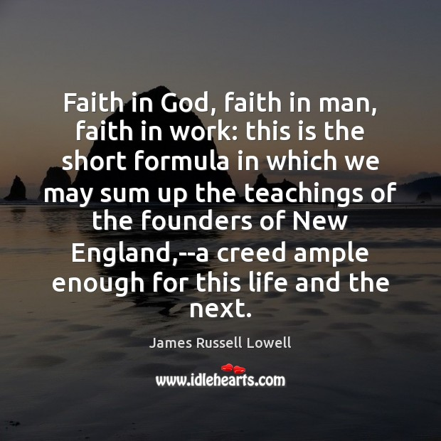 Faith in God, faith in man, faith in work: this is the James Russell Lowell Picture Quote