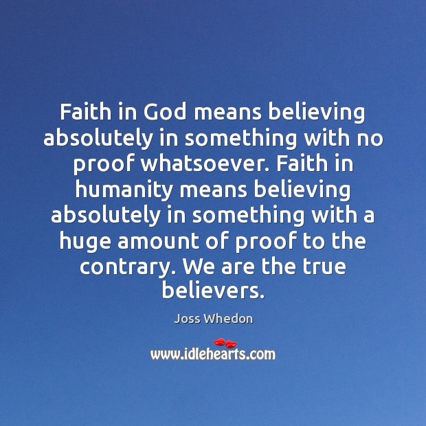 Faith in God means believing absolutely in something with no proof whatsoever. Image