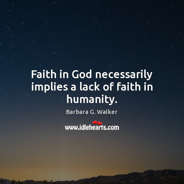 Image, Faith in God necessarily implies a lack of faith in humanity.