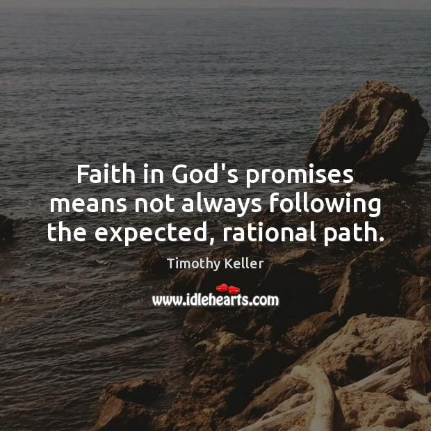 Image, Faith in God's promises means not always following the expected, rational path.