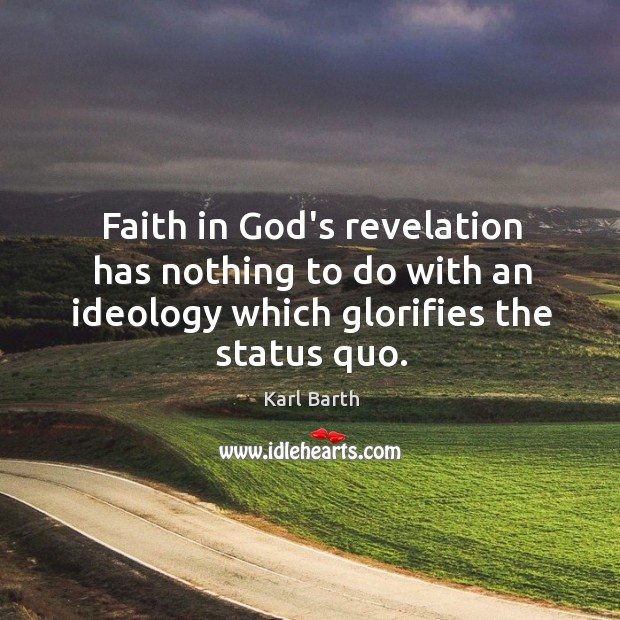 Faith in God's revelation has nothing to do with an ideology which Karl Barth Picture Quote