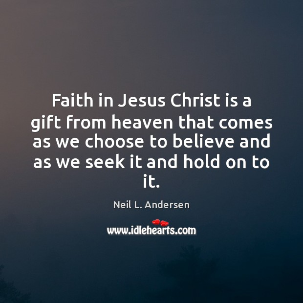 Faith in Jesus Christ is a gift from heaven that comes as Image