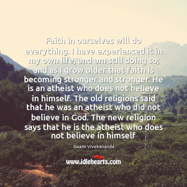 Image, Faith in ourselves will do everything. I have experienced it in my