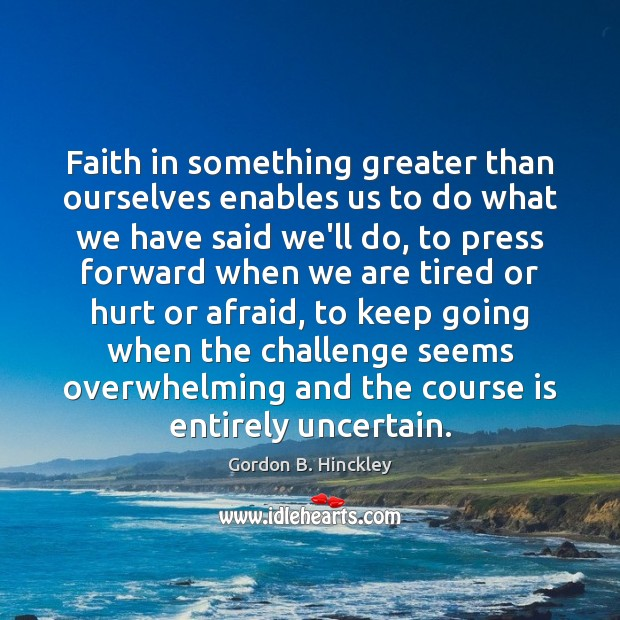 Faith in something greater than ourselves enables us to do what we Image