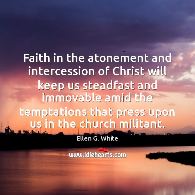 Image, Faith in the atonement and intercession of Christ will keep us steadfast