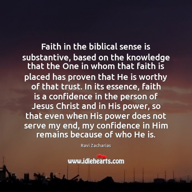 Faith in the biblical sense is substantive, based on the knowledge that Image