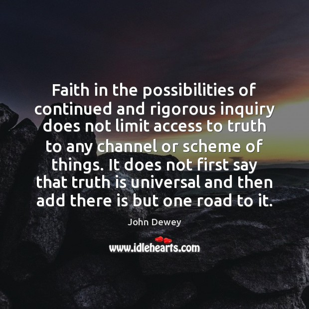 Faith in the possibilities of continued and rigorous inquiry does not limit John Dewey Picture Quote