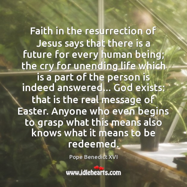 Faith in the resurrection of Jesus says that there is a future Easter Quotes Image
