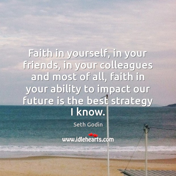 Image, Faith in yourself, in your friends, in your colleagues and most of