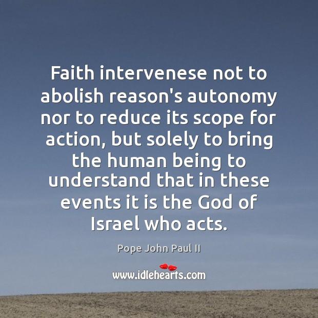 Image, Faith intervenese not to abolish reason's autonomy nor to reduce its scope