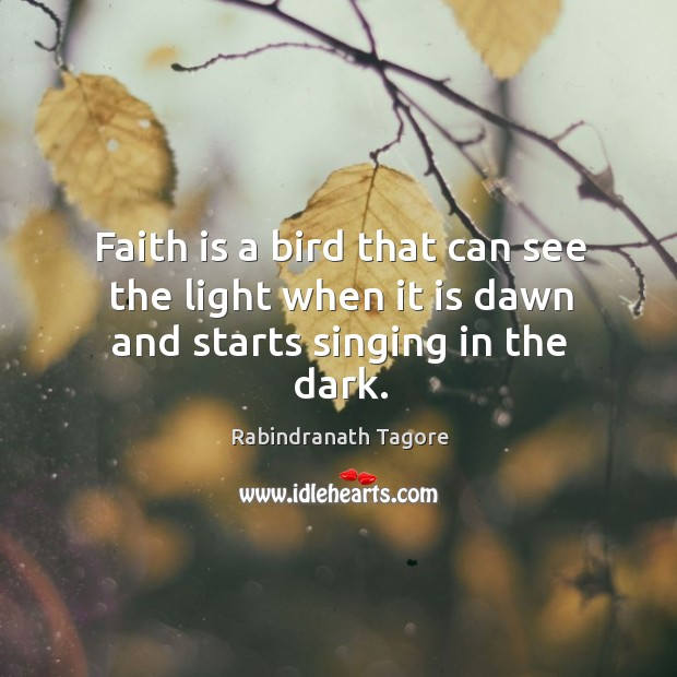 Image, Faith is a bird that can see the light when it is dawn and starts singing in the dark.