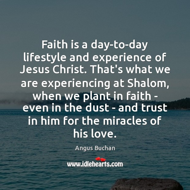 Image, Faith is a day-to-day lifestyle and experience of Jesus Christ. That's what
