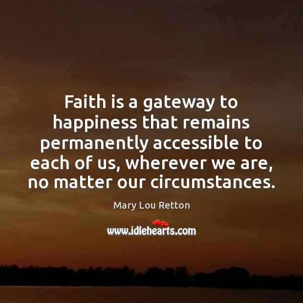 Faith is a gateway to happiness that remains permanently accessible to each Faith Quotes Image