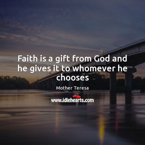 Image, Faith is a gift from God and he gives it to whomever he chooses