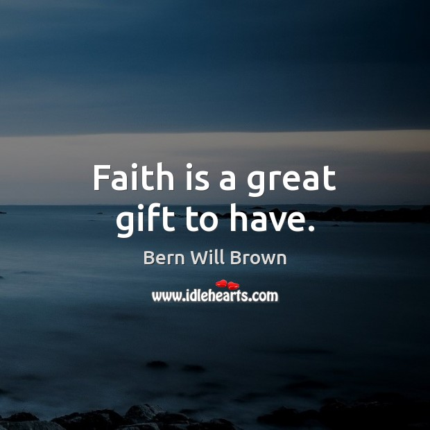 Image, Faith is a great gift to have.