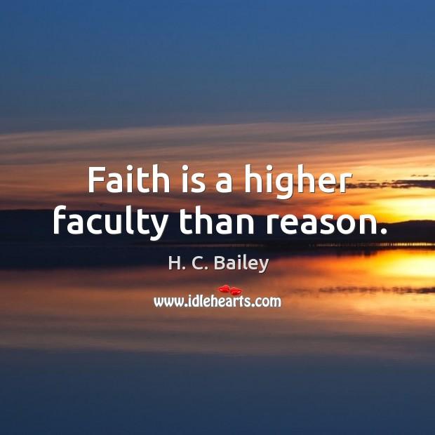Faith is a higher faculty than reason. Image