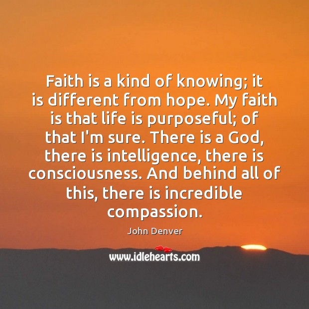 Faith is a kind of knowing; it is different from hope. My John Denver Picture Quote