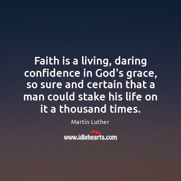 Faith is a living, daring confidence in God's grace, so sure and Image