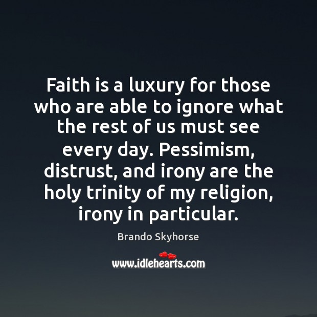 Faith is a luxury for those who are able to ignore what Faith Quotes Image