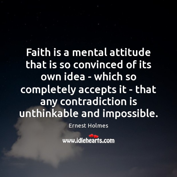 Image, Faith is a mental attitude that is so convinced of its own