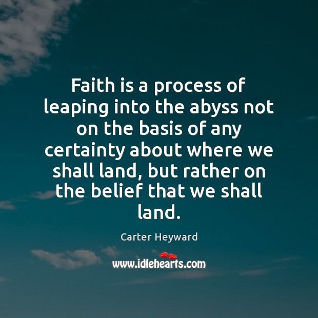 Faith is a process of leaping into the abyss not on the Carter Heyward Picture Quote