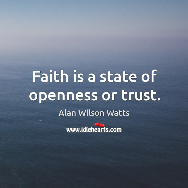 Image, Faith is a state of openness or trust.