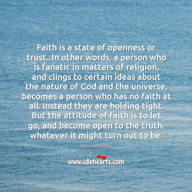 Faith is a state of openness or trust…In other words, a Image
