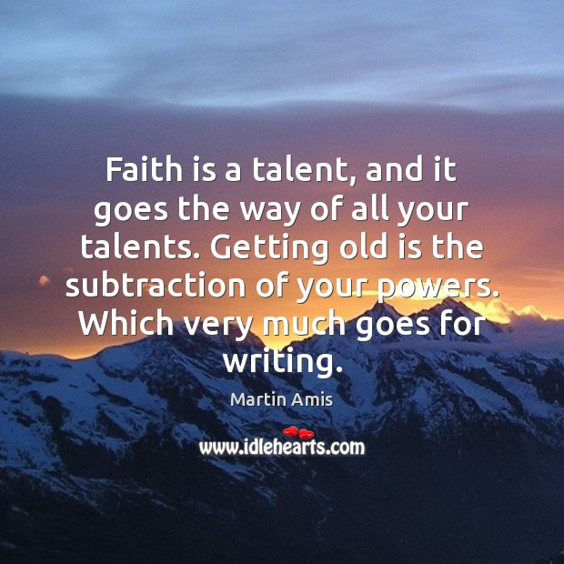 Image, Faith is a talent, and it goes the way of all your