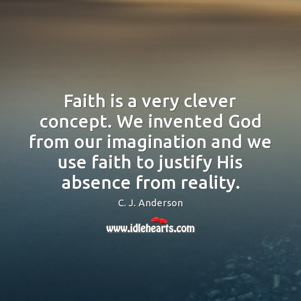 Image, Faith is a very clever concept. We invented God from our imagination