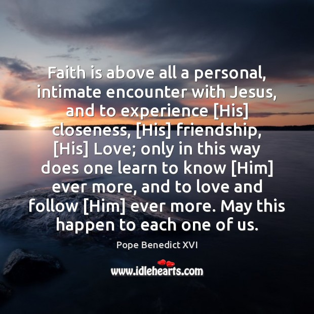 Image, Faith is above all a personal, intimate encounter with Jesus, and to