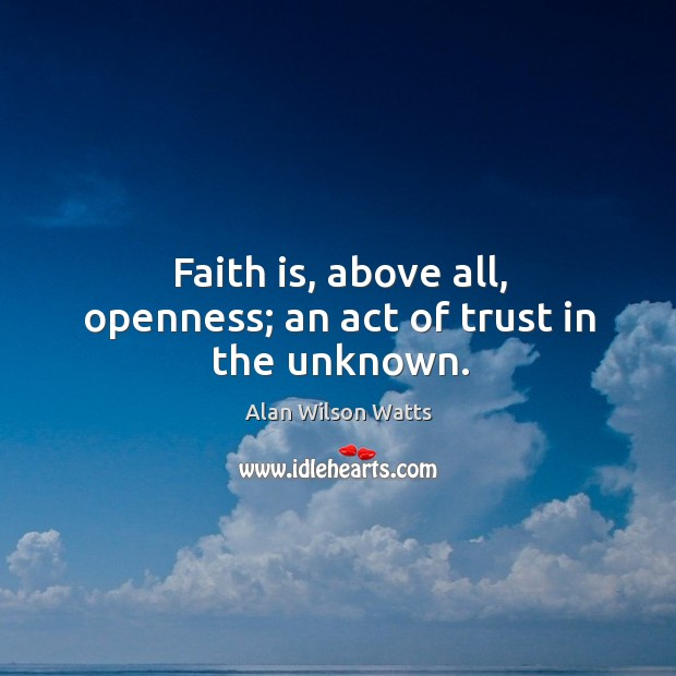 Image, Faith is, above all, openness; an act of trust in the unknown.
