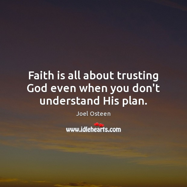 Image, Faith is all about trusting God even when you don't understand His plan.