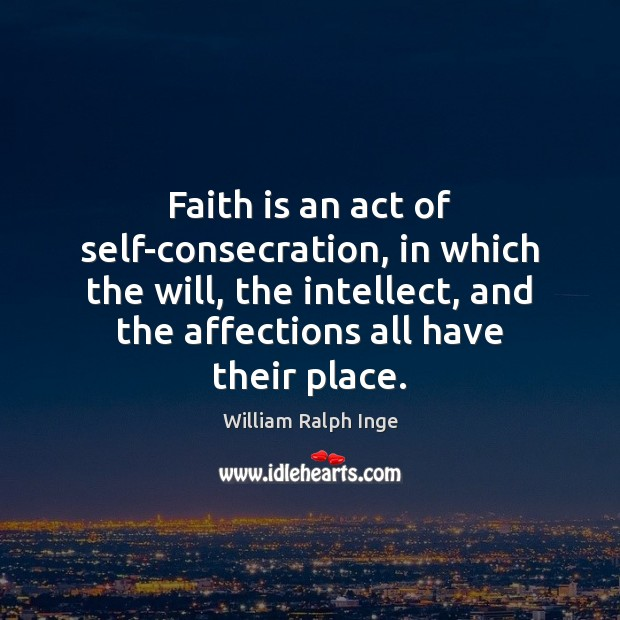 Faith is an act of self-consecration, in which the will, the intellect, Image