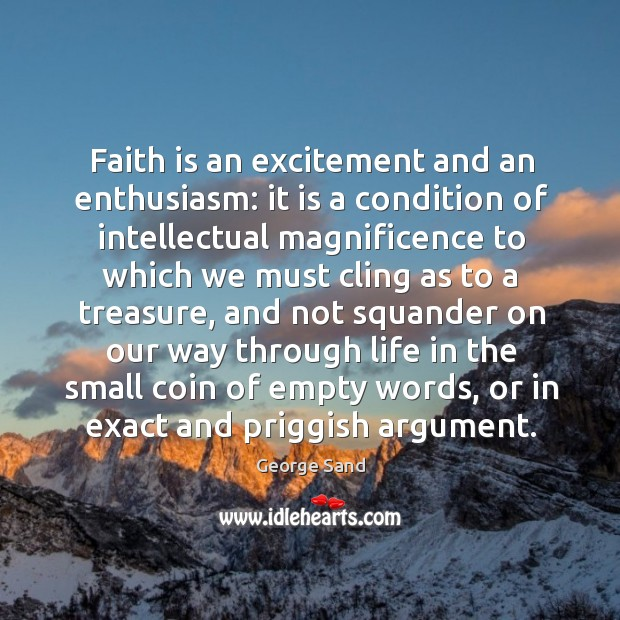 Image, Faith is an excitement and an enthusiasm: it is a condition of intellectual